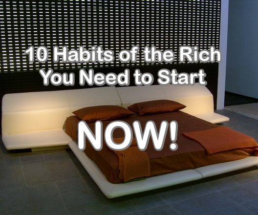 10 Habits of the Rich You Need to Start Now