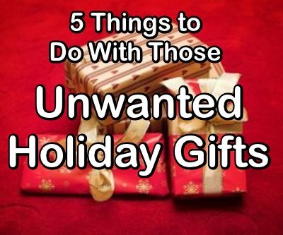 5 Things to Do With Those Unwanted Holiday Gifts