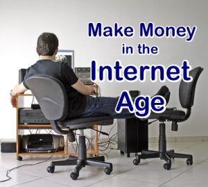 Make Money in the Internet Age