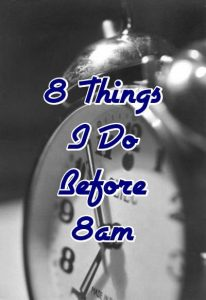 8 Things I Do Before 8am