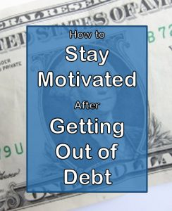 Stay Motivated After Getting Our of Debt