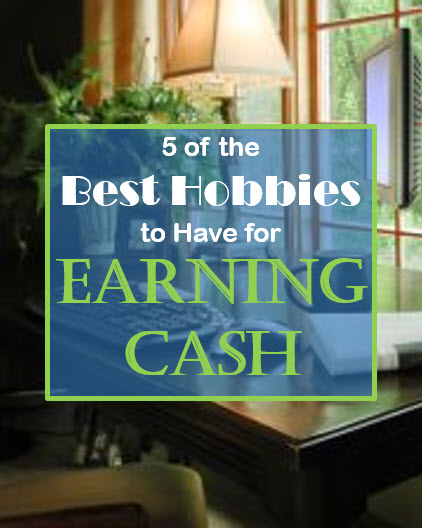 Best Hobbies to Have for Earning Cash