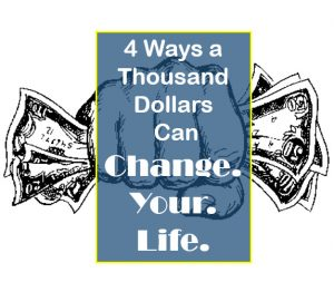 a thousand dollars can change your life