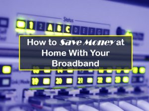 save money at home on your broadband