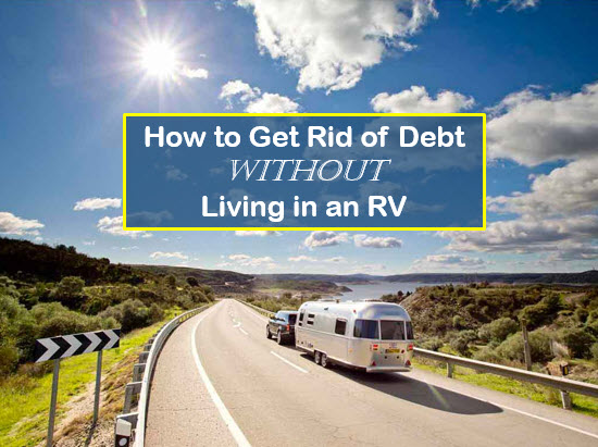 get rid of debt without living in an rv
