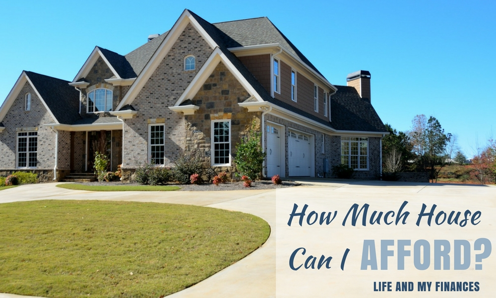 How much house can i afford life and my finances for Can i afford to build a new house