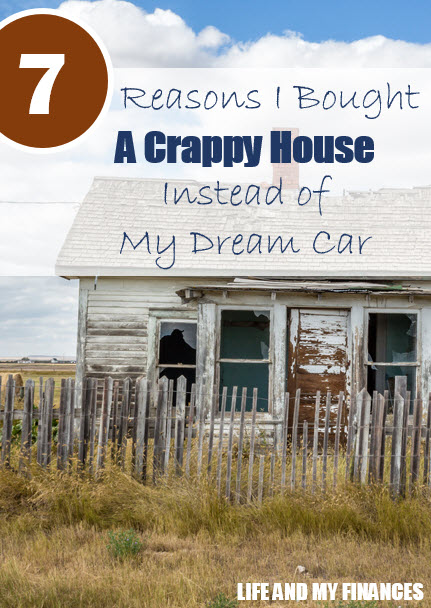reasons I bought a crappy house instead of my dream car