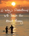 4 Ways Parenthood Will Teach You About Money