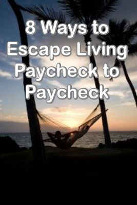 8 Ways to Escape Living Paycheck to Paycheck
