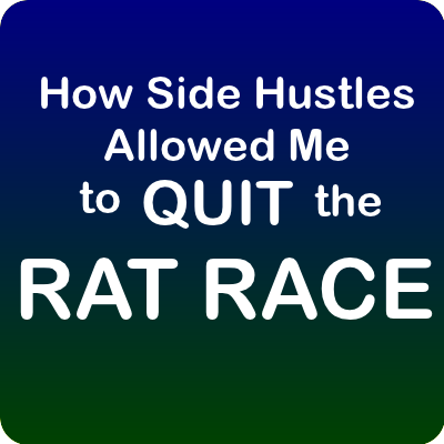 How Side Hustles Allowed Me to Quit the Rat Race