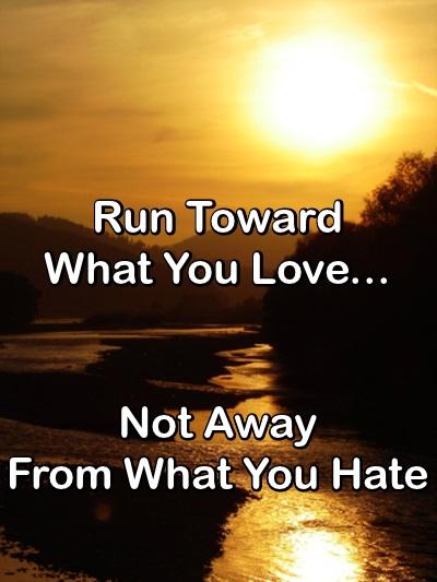 Run Toward What You Love