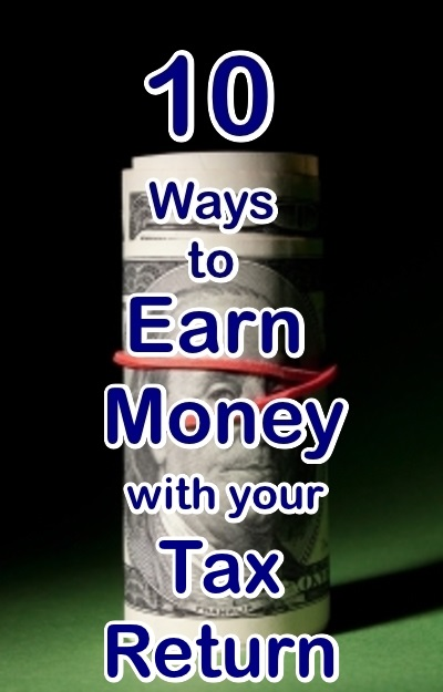 Earn Money With Your Tax Return