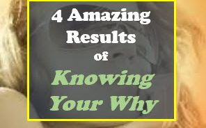 4 Amazing Results of Knowing Your Why