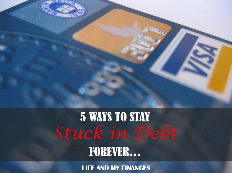 5 ways to stay stuck in debt forever