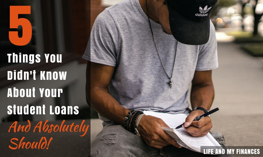 5 Things You Didn't Know About Student Loans | Life And My Finances