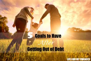 goals to have after getting out of debt