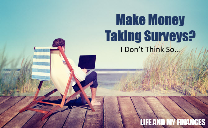 Make Money by Taking Surveys? I Don't Think So - Life And My