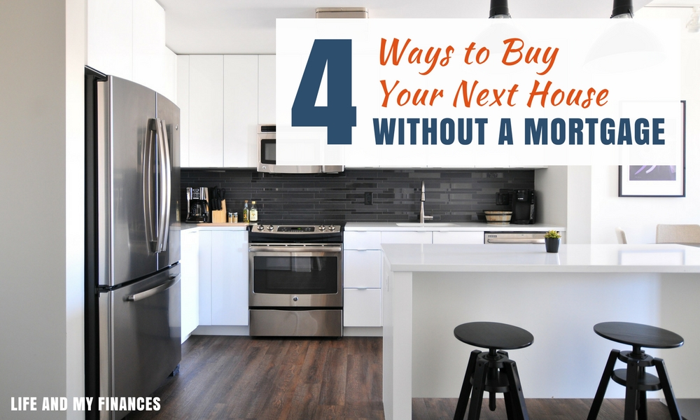4 Ways To Buy Your Next House Without A Mortgage