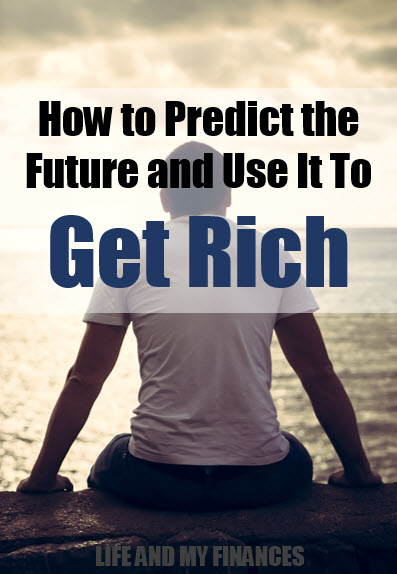 how to predict the future and get rich