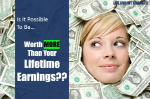 could you be worth more than your lifetime earnings