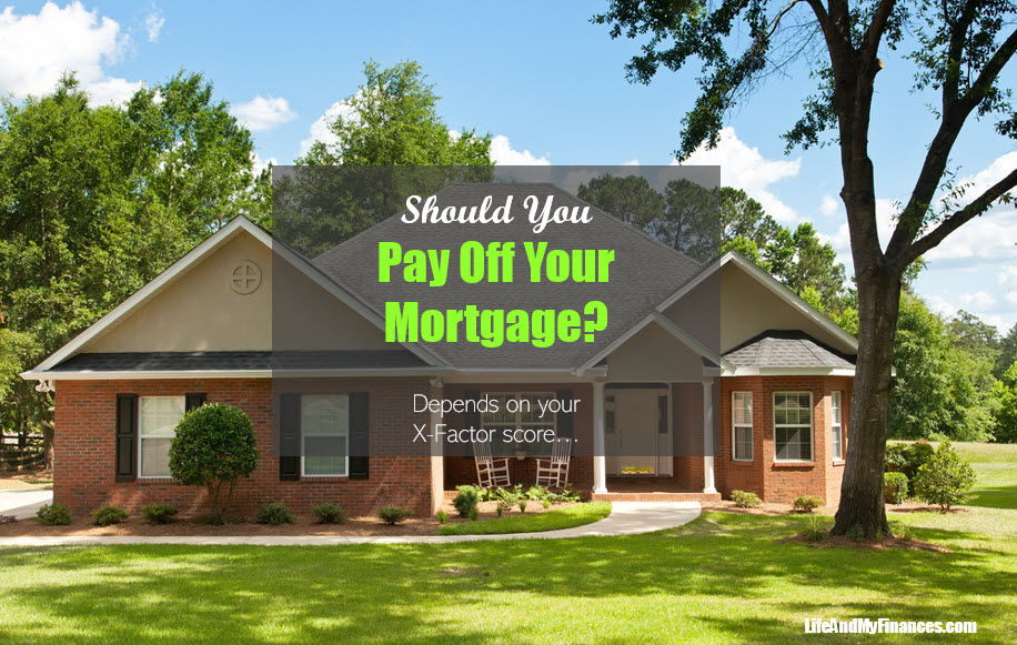 """Should I Pay Off My Mortgage?"" Depends on the ""X"" Factor"