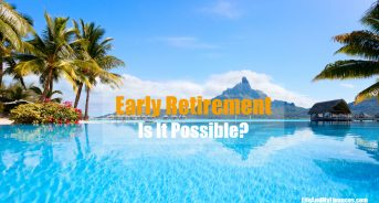Early Retirement - Is It Really Possible?