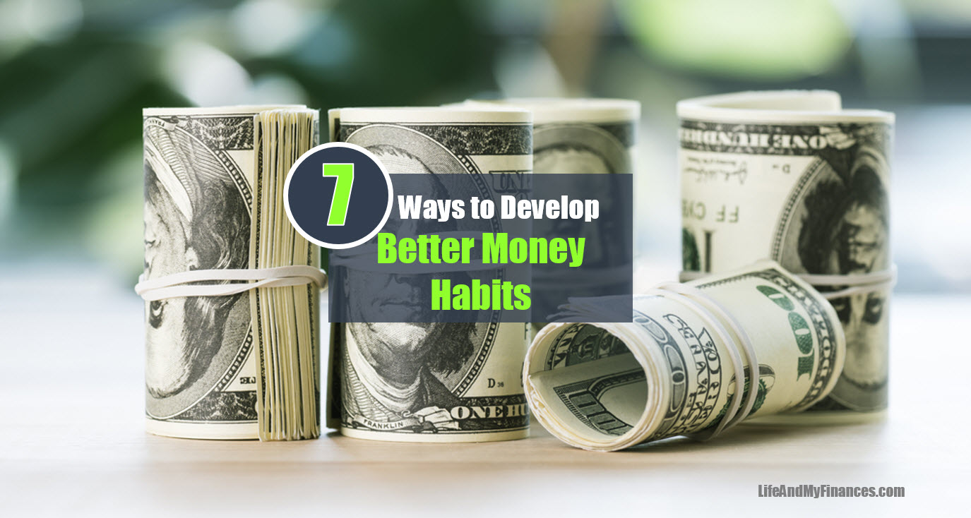 7 Ways to Develop Better Money Habits