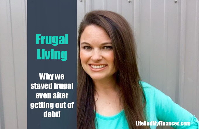 Frugal Living: Why We Stayed Frugal Even After Getting Out of Debt!
