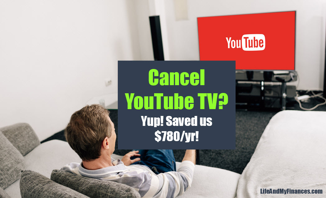 Cancel YouTube TV? Yup! We're Saving $780 a Year!