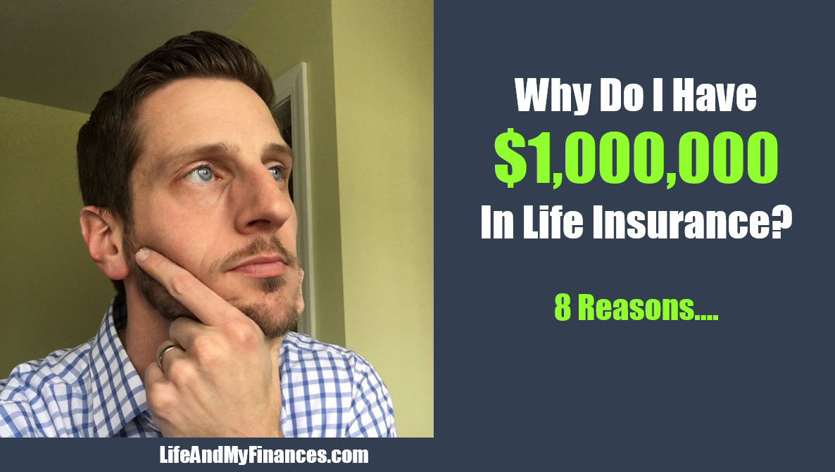 Why Do I Have $1 Million in Life Insurance? 8 Reasons...