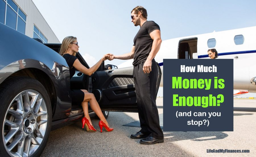 How Much Money Is Enough? (And Can You Stop...??)