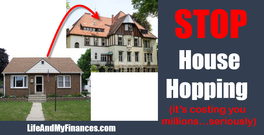 Stop House Hopping! It's Costing You Millions...(Seriously!!)