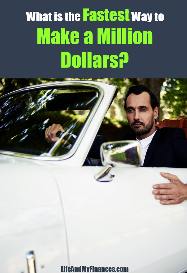What is the quickest way to a million dollars?