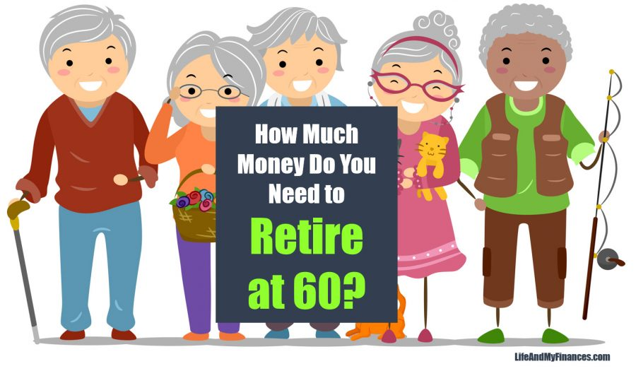How Much Money Do You Need To Retire At 60?