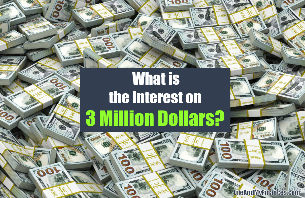 What Is The Interest on 3 Million Dollars? (Should This Be Your Goal??)