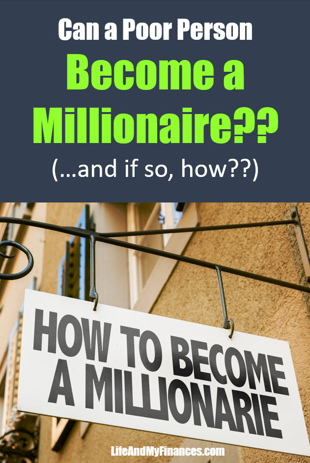 Can a poor person become a millionaire? And how can they become a millionaire?