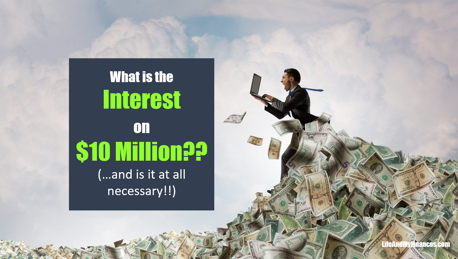 What Is The Interest On 10 Million Dollars? (And Is It At All Necessary??)
