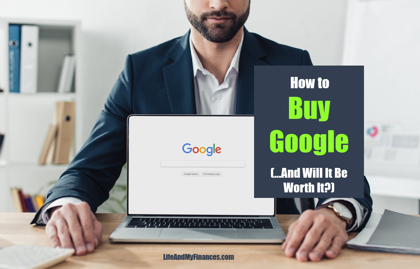 How to Buy Google (...And Will It Be Worth It??)