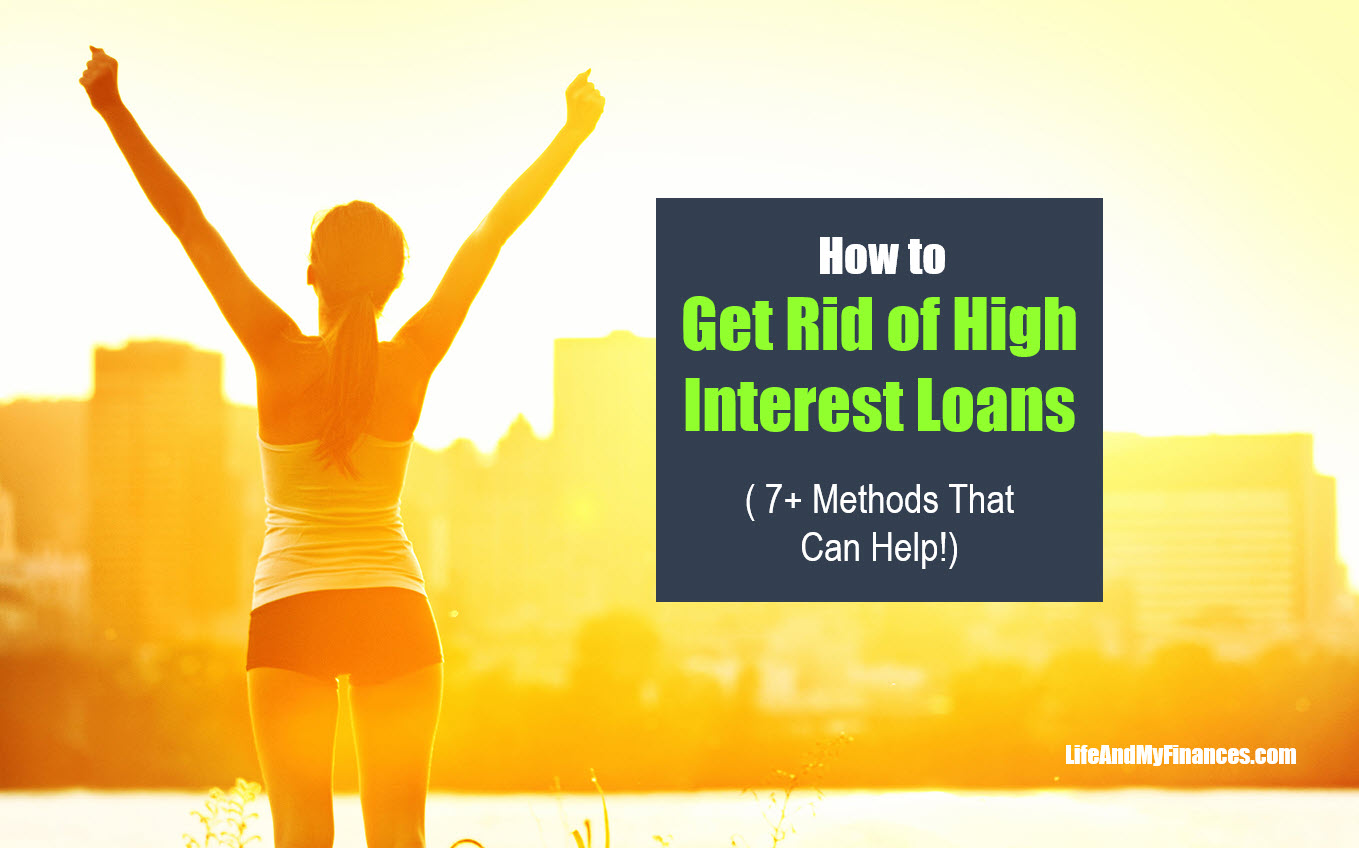 How to Get Rid of High Interest Loans (7+ Methods That Can Help!)