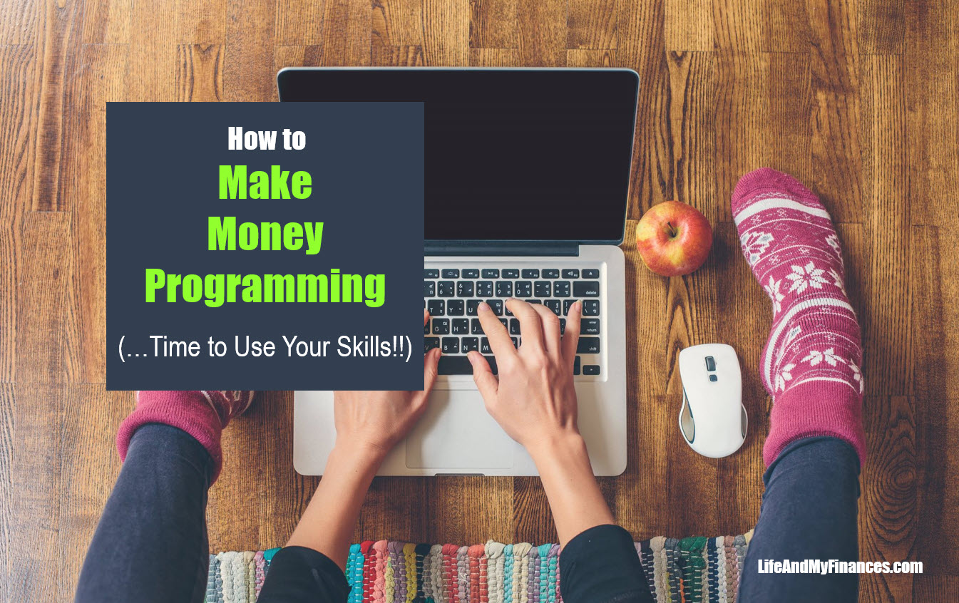 How To Make Money Programming (Time to Use Your Skills!!)
