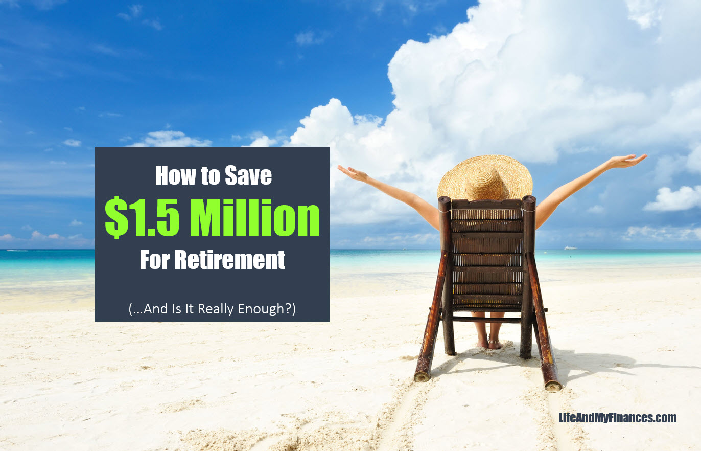 How to Save 1.5 Million For Retirement (...And Is It Really Enough??)