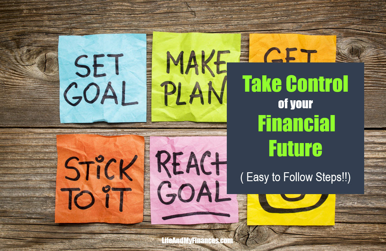 Take Control Of Your Financial Future (Easy To Follow Steps!!)