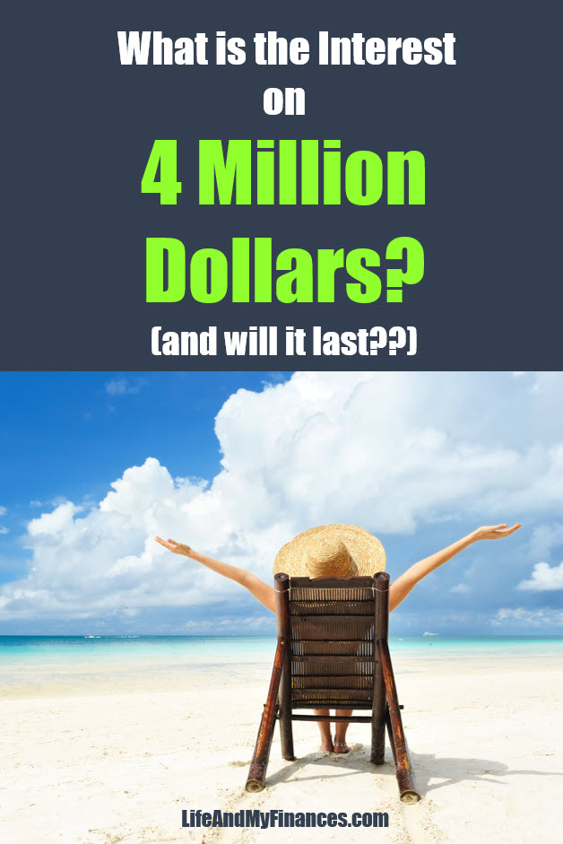 What is the Interest on 4 Million Dollars? Will it last?