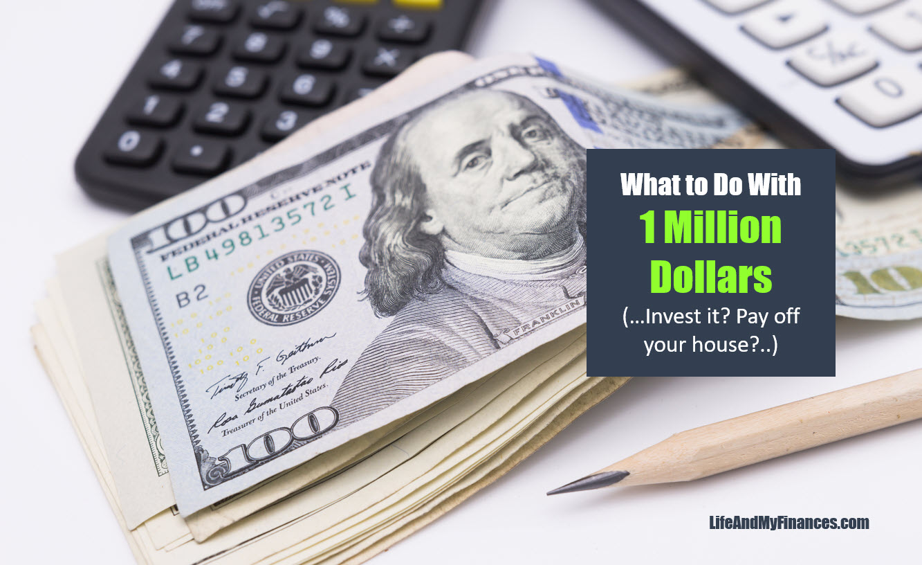 What To Do With 1 Million Dollars (Invest it? Pay off your house?...)